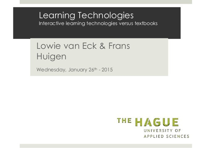 Learning Technologies Interactive learning technologies versus textbooks Lowie van Eck & Frans Huigen Wednesday, January 2...