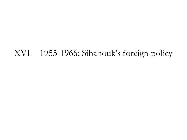 """XVI – 1955-1966: Sihanouk""""s foreign policy"""