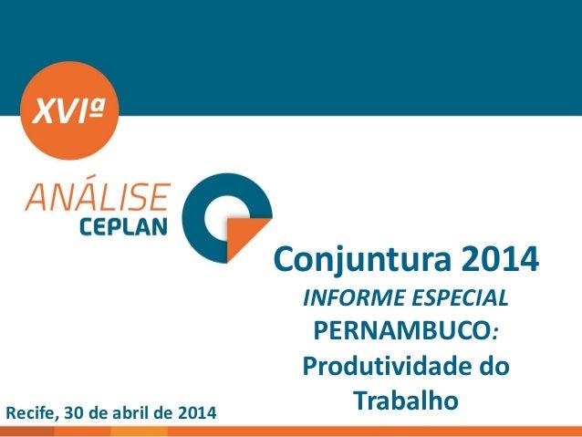 Conjuntura 2014 INFORME ESPECIAL PERNAMBUCO: Produtividade do Trabalho XVIª Recife, 30 de abril de 2014