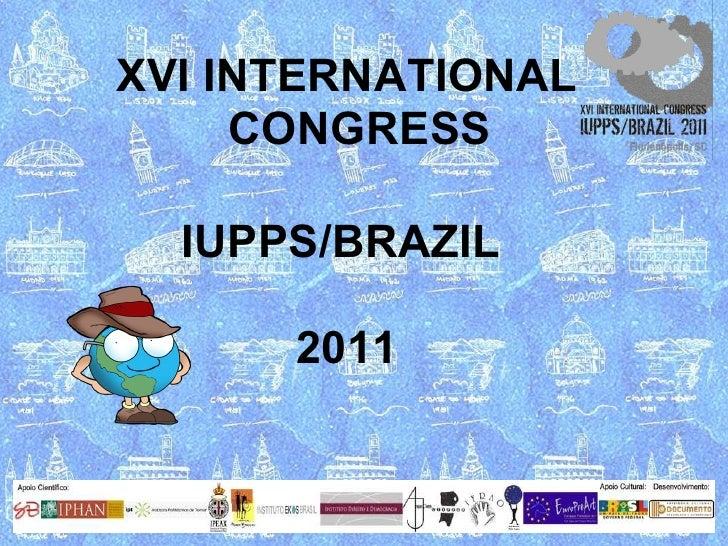 XVI CONGRESS  UISPP XVI INTERNATIONAL CONGRESS IUPPS/BRAZIL  2011