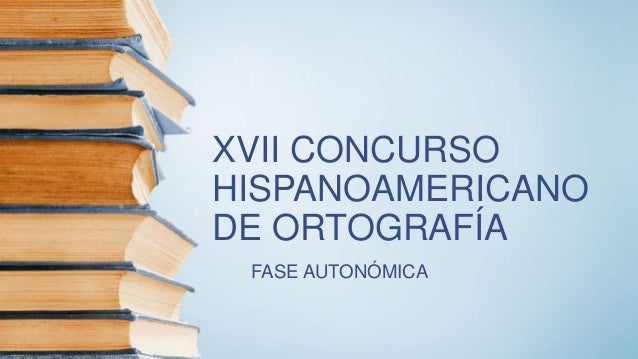 XVII CONCURSO HISPANOAMERICANO DE ORTOGRAFÍA FASE AUTONÓMICA