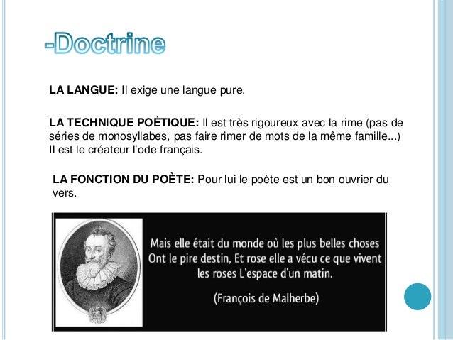 LA LANGUE: Il exige une langue pure. LA TECHNIQUE POÉTIQUE: Il est très rigoureux avec la rime (pas de séries de monosylla...