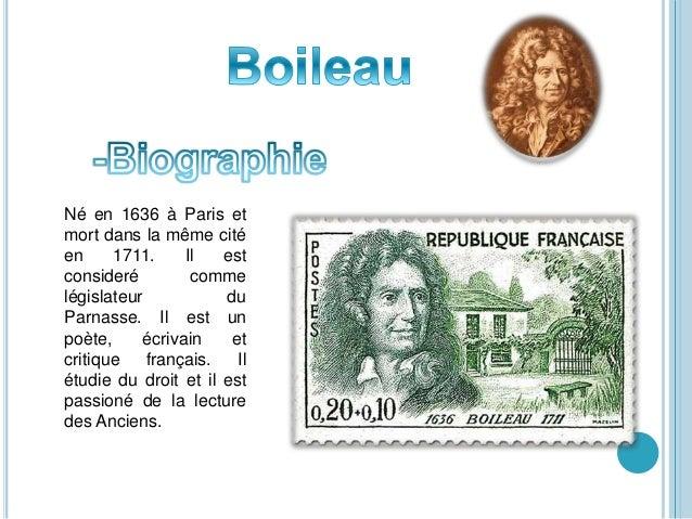 Né en 1636 à Paris et mort dans la même cité en 1711. Il est consideré comme législateur du Parnasse. Il est un poète, écr...