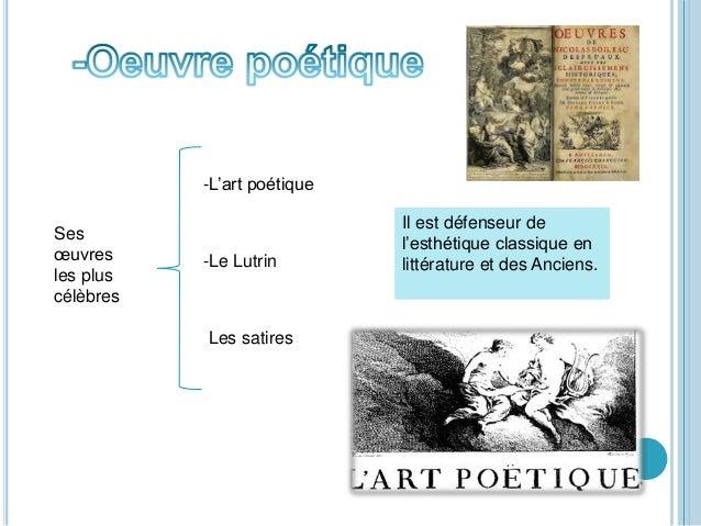 -L'art poétique -Le Lutrin Les satires Ses œuvres les plus célèbres Il est défenseur de l'esthétique classique en littérat...