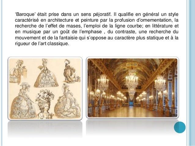 'Baroque' était prise dans un sens péjoratif. Il qualifie en général un style caractérisé en architecture et peinture par ...