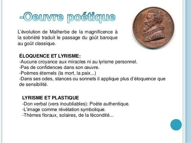 L'évolution de Malherbe de la magnificence à la sobriété traduit le passage du goût baroque au goût classique. ÉLOQUENCE E...