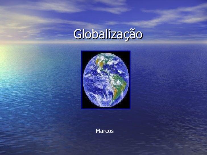 Globalização Marcos