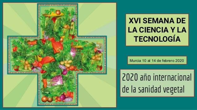 XVI SEMANA DE LA CIENCIA Y LA TECNOLOGÍA 2020 año internacional de la sanidad vegetal Murcia 10 al 14 de febrero 2020