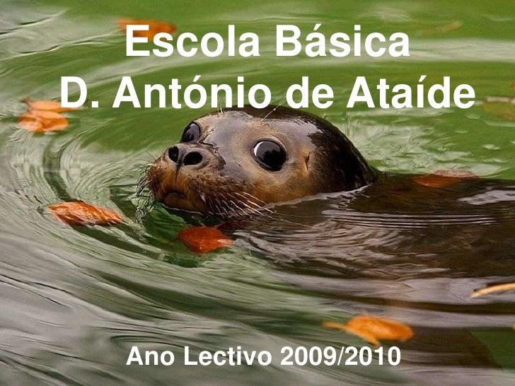 Escola Básica <br />D. António de Ataíde<br />Ano Lectivo 2009/2010<br />