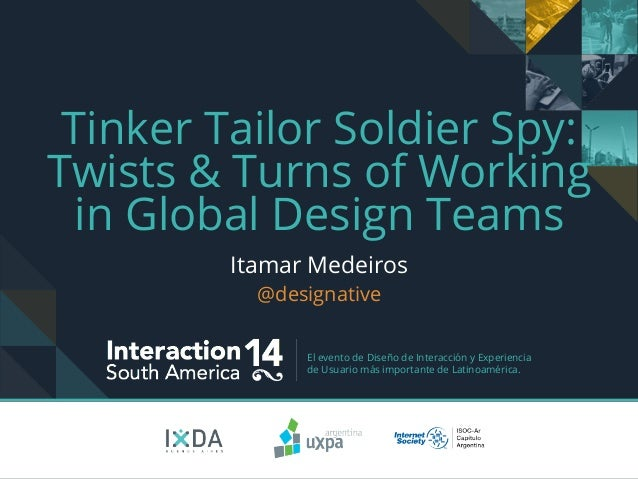 El evento de Diseño de Interacción y Experiencia de Usuario más importante de Latinoamérica. Tinker Tailor Soldier Spy: Tw...