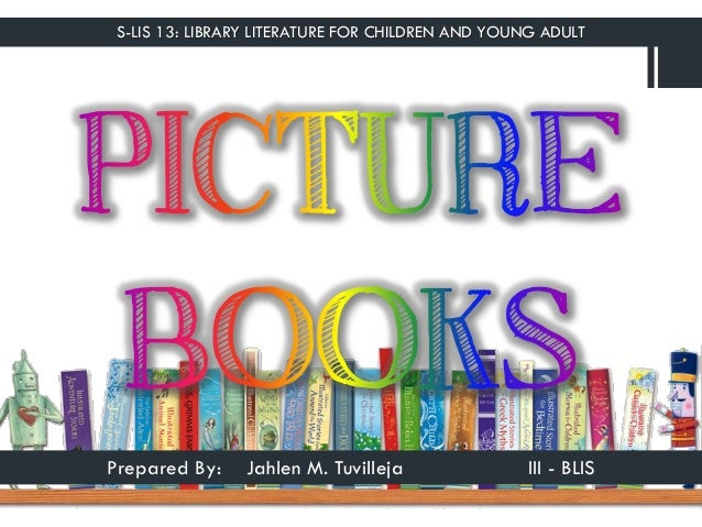 S-LIS 13: LIBRARY LITERATURE FOR CHILDREN AND YOUNG ADULT Prepared By: Jahlen M. Tuvilleja III - BLIS