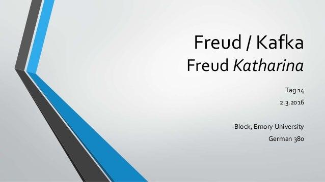 Freud / Kafka Freud Katharina Tag 14 2.3.2016 Block, Emory University German 380