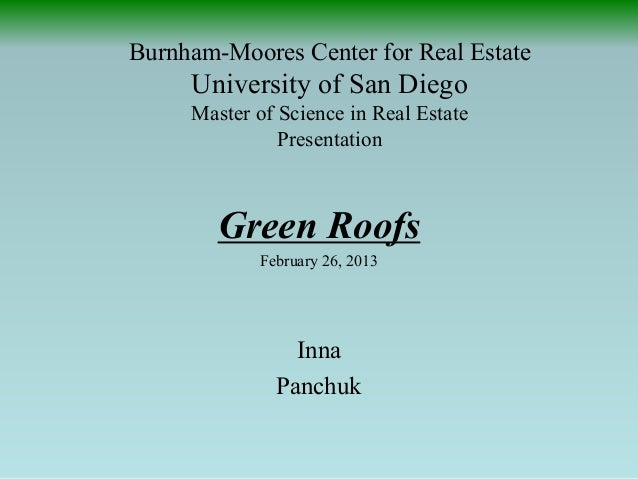 Burnham-Moores Center for Real Estate University of San Diego Master of Science in Real Estate Presentation  Green Roofs  ...