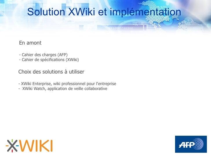 Solution XWiki et implémentation  En amont  - Cahier des charges (AFP) - Cahier de spécifications (XWiki)   Choix des solu...