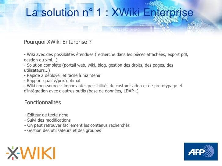 La solution n° 1 : XWiki Enterprise  Pourquoi XWiki Enterprise ?  - Wiki avec des possibilités étendues (recherche dans le...