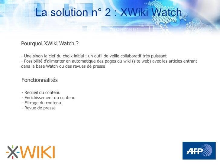 La solution n° 2 : XWiki Watch  Pourquoi XWiki Watch ?  - Une sinon la clef du choix initial : un outil de veille collabor...