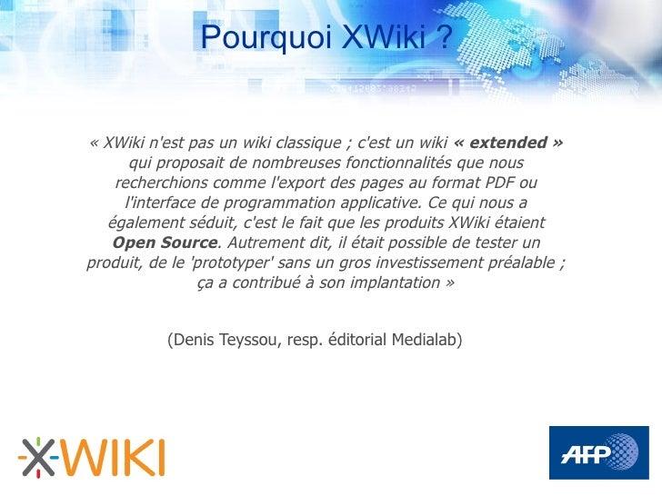Pourquoi XWiki ?   « XWiki n'est pas un wiki classique ; c'est un wiki « extended »       qui proposait de nombreuses fonc...