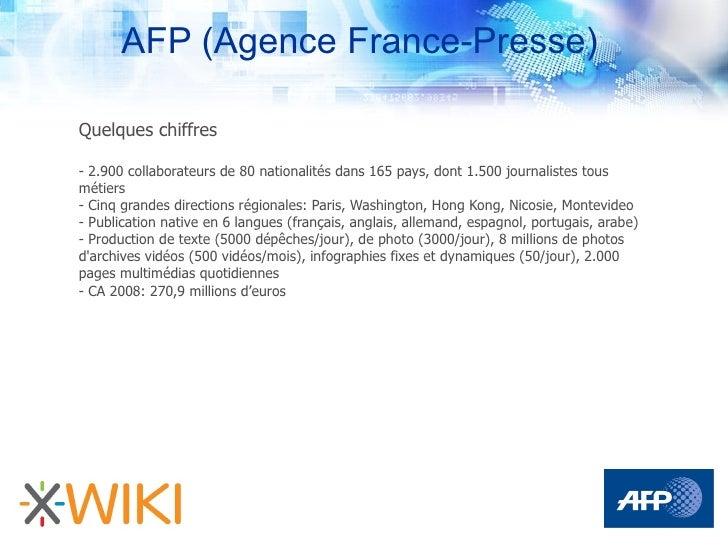 AFP (Agence France-Presse)  Quelques chiffres  - 2.900 collaborateurs de 80 nationalités dans 165 pays, dont 1.500 journal...