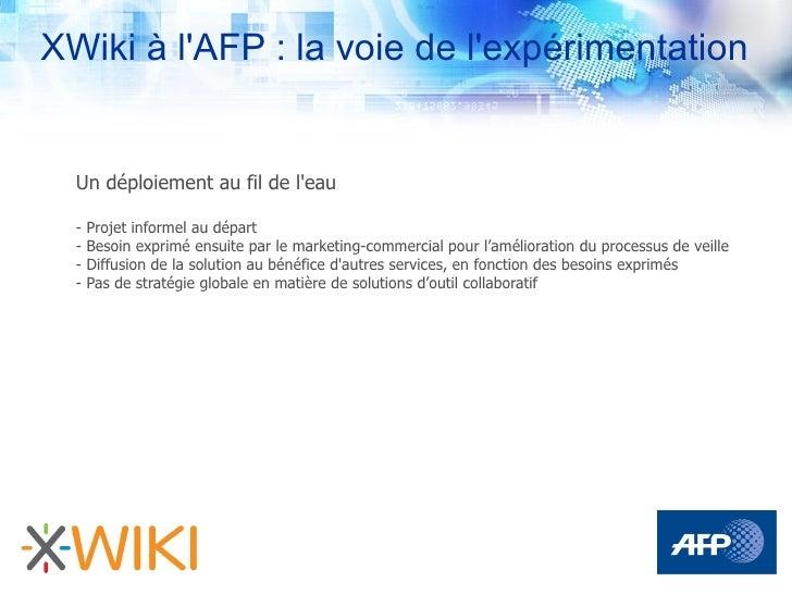 XWiki à l'AFP : la voie de l'expérimentation     Un déploiement au fil de l'eau    -   Projet informel au départ   -   Bes...