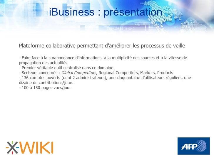 iBusiness : présentation  Plateforme collaborative permettant d'améliorer les processus de veille  - Faire face à la surab...