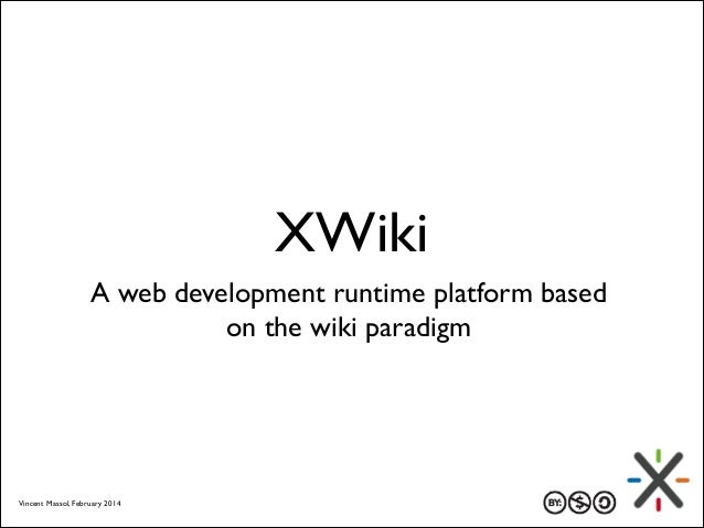 XWiki A web development runtime platform based on the wiki paradigm  Vincent Massol, February 2014