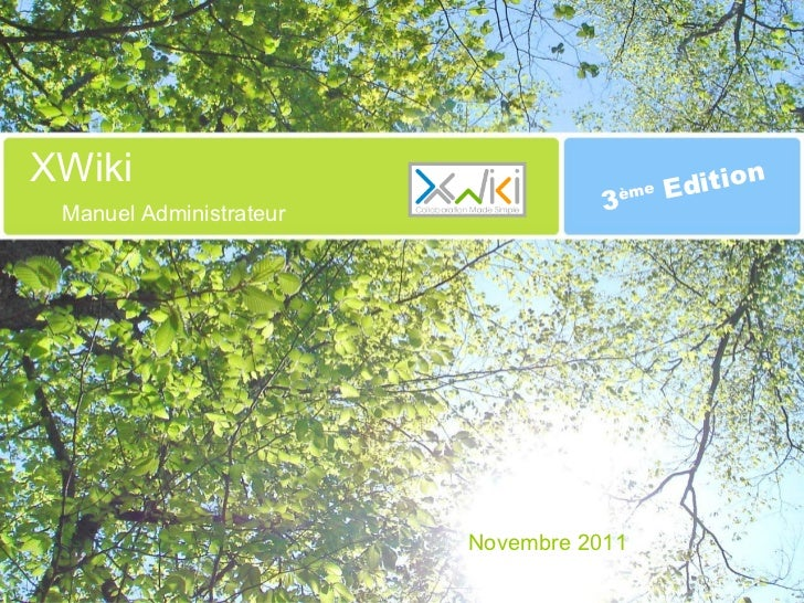 XWiki                                ème   Edition Manuel Administrateur              3                         Novembre 2...