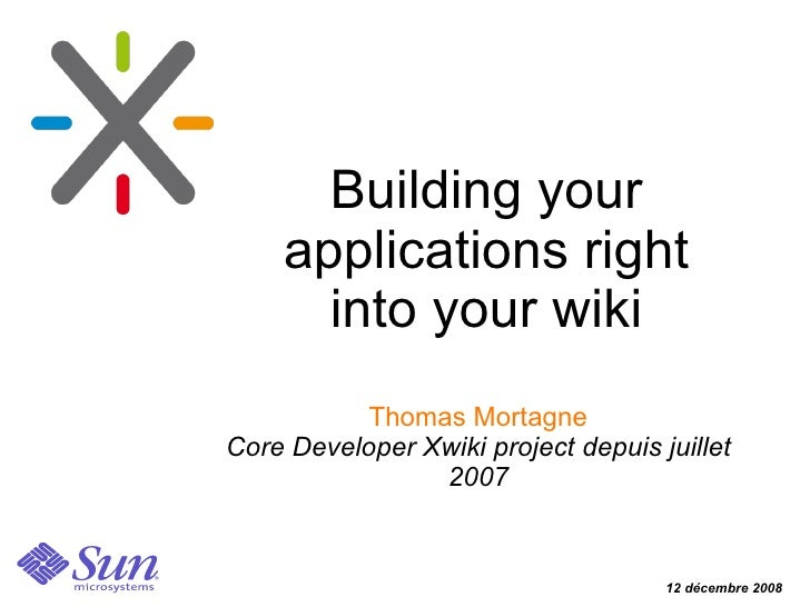 Building your     applications right       into your wiki            Thomas Mortagne Core Developer Xwiki project depuis j...