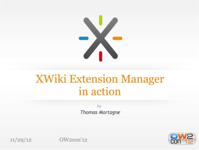 Xwiki Extension Manager in Action, OW2con'12, Paris