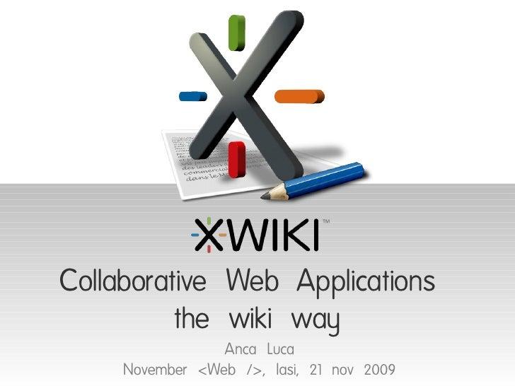 Collaborative Web Applications           the wiki way                  Anca Luca      November <Web />, Iasi, 21 nov 2009
