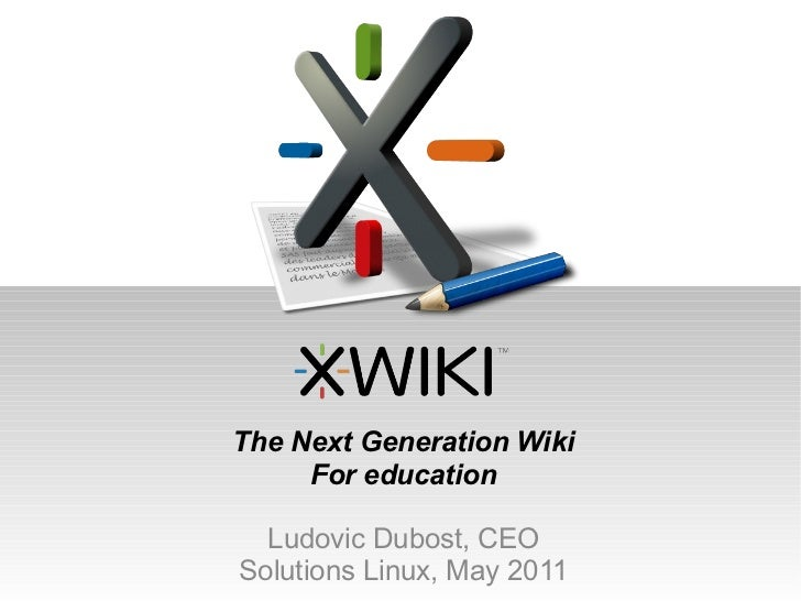 The Next Generation Wiki     For education  Ludovic Dubost, CEOSolutions Linux, May 2011