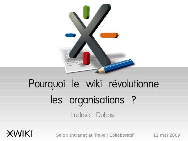 Pourquoi le wiki révolutionne      les organisations ?              Ludovic Dubost        Salon Intranet et Travail Collab...