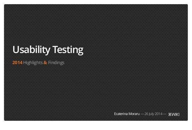 Usability Testing  2014 Highlights & Findings  Ecaterina Moraru — 26 July 2014 —