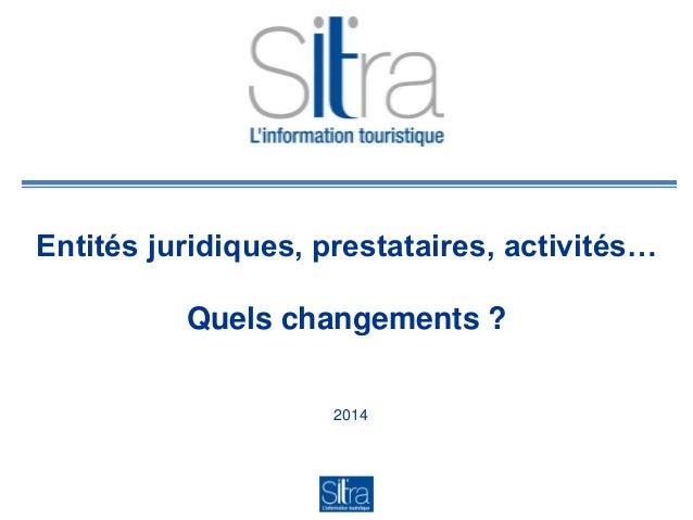 Entités juridiques, prestataires, activités… Quels changements ? 2014
