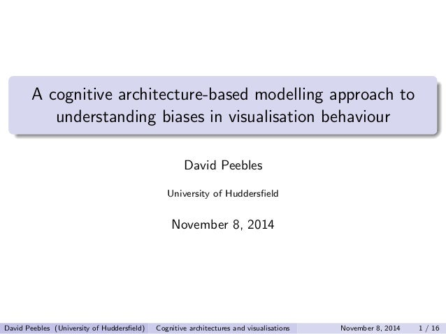 A cognitive architecture-based modelling approach to  understanding biases in visualisation behaviour  David Peebles  Univ...