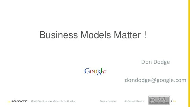 Proprietary and ConfidentialProprietary and Confidential Business Models Matter ! Don Dodge dondodge@google.com Disruptive...