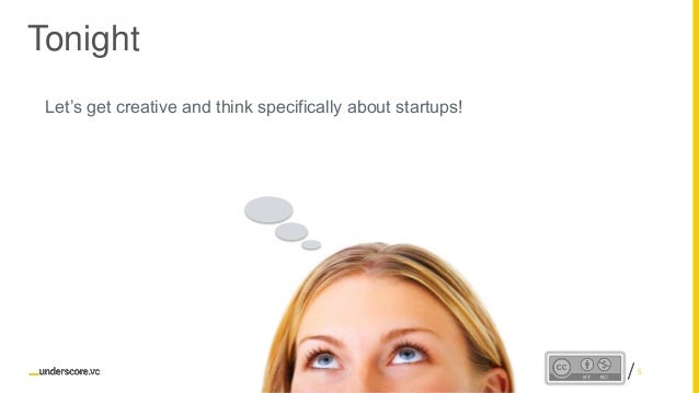 Proprietary and ConfidentialProprietary and Confidential Tonight Let's get creative and think specifically about startups!...