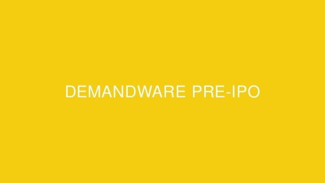 Proprietary and ConfidentialProprietary and Confidential DEMANDWARE PRE-IPO
