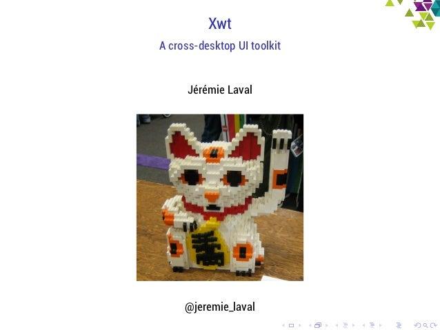 XwtA cross-desktop UI toolkit      Jérémie Laval     @jeremie_laval