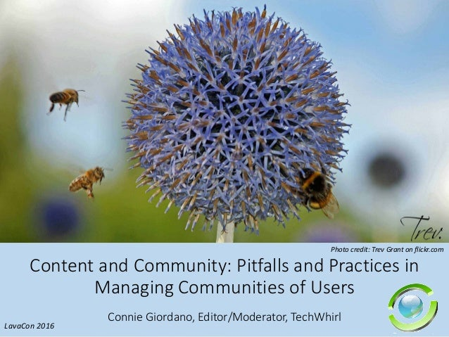 Content and Community: Pitfalls and Practices in Managing Communities of Users Connie Giordano, Editor/Moderator, TechWhir...