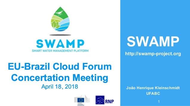 SWAMP http://swamp-project.org João Henrique Kleinschmidt UFABC 1 EUEU--BrazilBrazil Cloud ForumCloud Forum ConcertationCo...