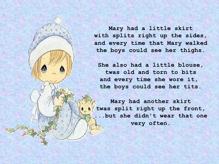 Mary had a little skirt with splits right up the sides, and every time that Mary walked the boys could see her thighs. She...