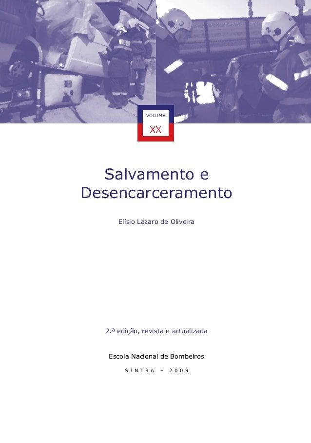 VOLUME  XX  Salvamento e Desencarceramento Elísio Lázaro de Oliveira  2.ª edição, revista e actualizada  Escola Nacional d...