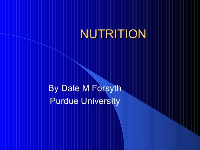 NUTRITIONNUTRITION By Dale M Forsyth Purdue University