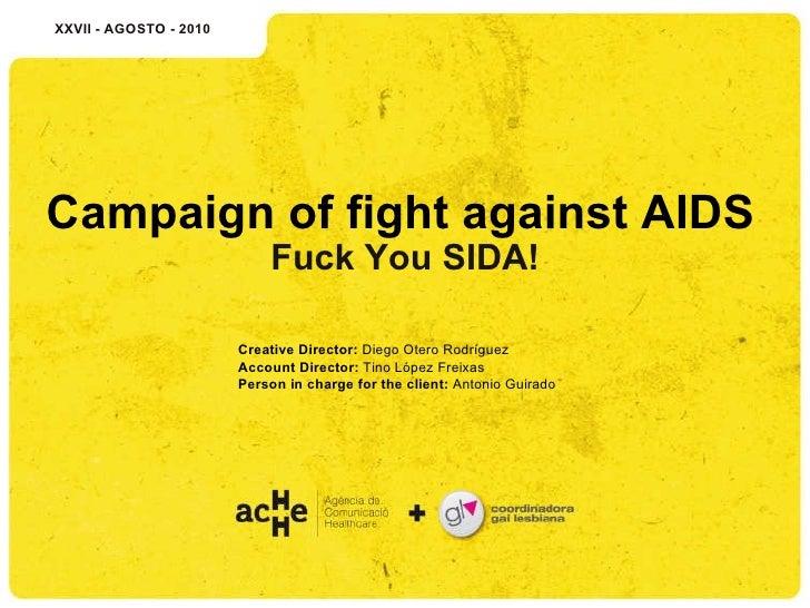 Campaign of fight against AIDS  Fuck You SIDA! XXVII - AGOSTO - 2010 Creative Director:  Diego Otero Rodríguez Account Di...