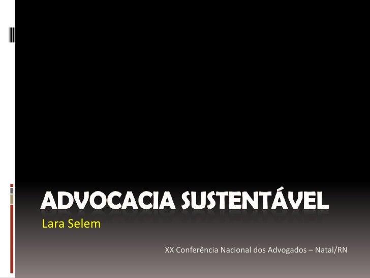 Lara Selem              XX Conferência Nacional dos Advogados – Natal/RN