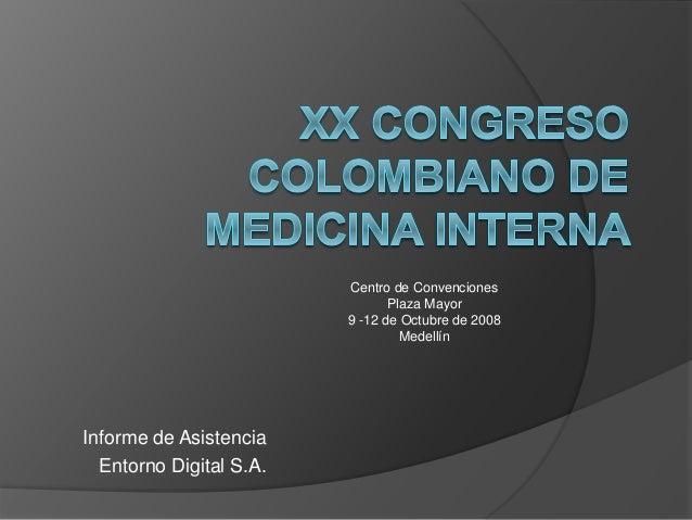 Informe de Asistencia Entorno Digital S.A. Centro de Convenciones Plaza Mayor 9 -12 de Octubre de 2008 Medellín