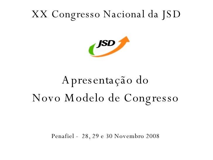 XX Congresso Nacional da JSD Apresentaç ão do Novo Modelo de Congresso Penafiel -  28, 29 e 30 Novembro 2008