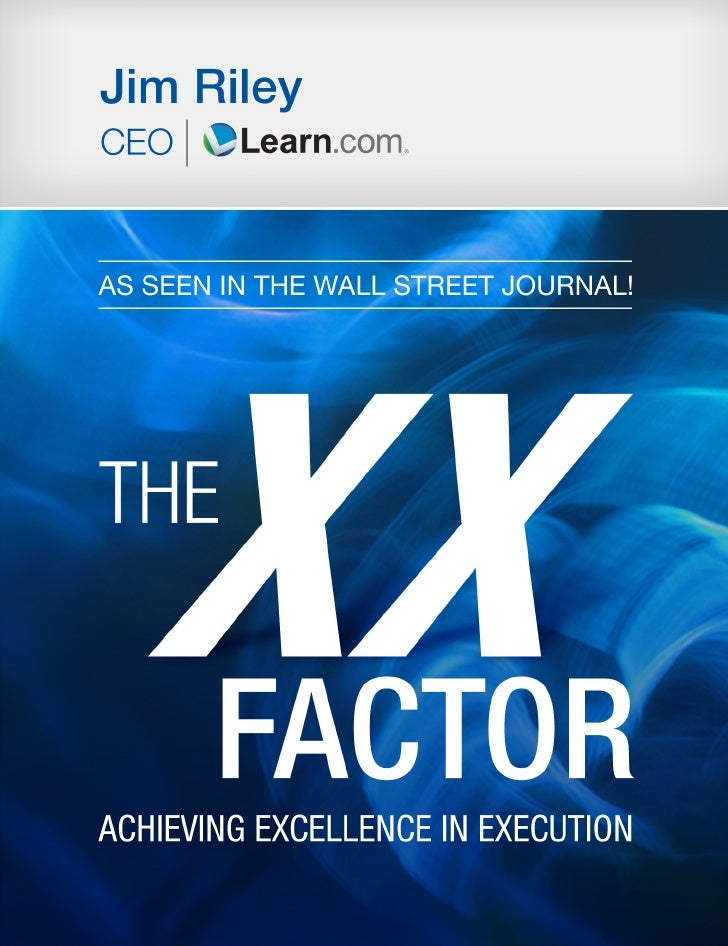 THE DOUBLE X FACTOR   Achieving Excellence in Execution                            Jim Riley                      Chairman...
