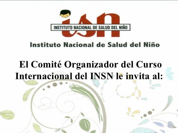 El Comité Organizador del Curso Internacional del INSN le invita al: