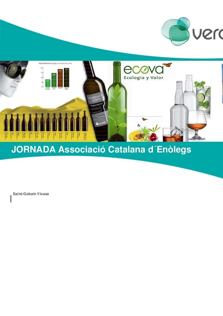 JORNADA Associació Catalana d´Enòlegs                                        1Saint-Gobain Vicasa